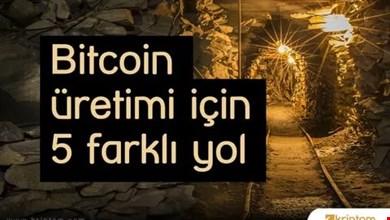 Bitcoin üretimi için 5 farklı yol